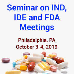 Investigational New Drug (IND) & Investigational Device Exemptions (IDE) Applications Preparation and Submission, and Conducting FDA Meetings 2019