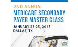 2nd Annual Medicare Secondary Payer Master Class 2017